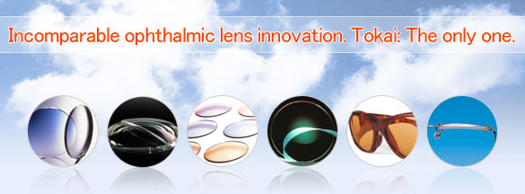 Incomparable ophthalmic lens innovation. Tokai: The only one.